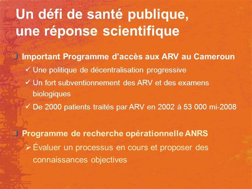 Un défi de santé publique, une réponse scientifique Important Programme daccès aux ARV au Cameroun Une politique de décentralisation progressive Un fo