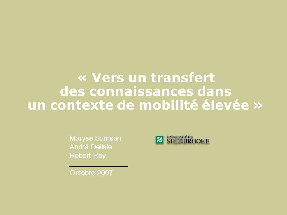 « Vers un transfert des connaissances dans un contexte de mobilité élevée » Maryse Samson André Delisle Robert Roy Octobre 2007
