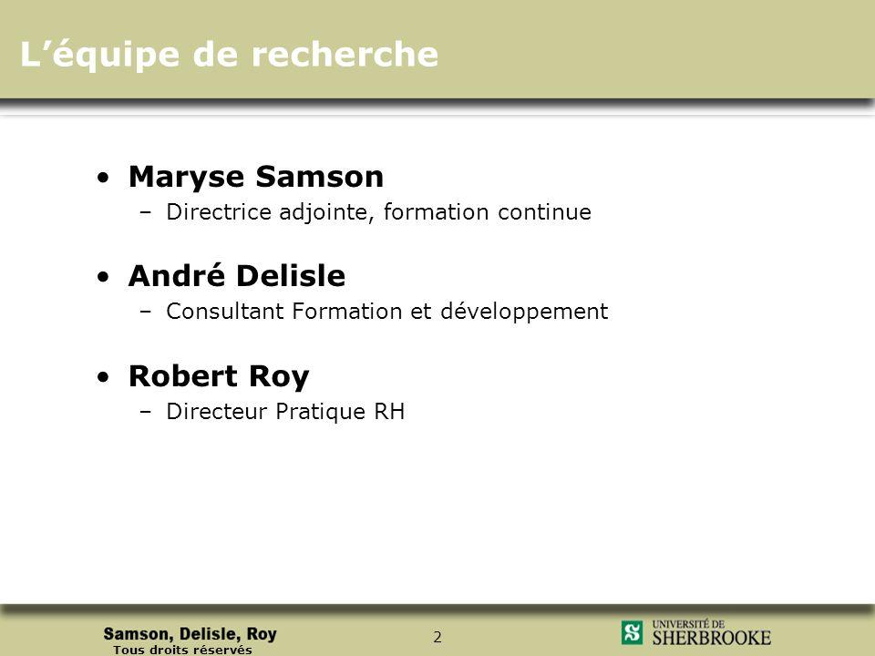 Tous droits réservés 2 Léquipe de recherche Maryse Samson –Directrice adjointe, formation continue André Delisle –Consultant Formation et développemen