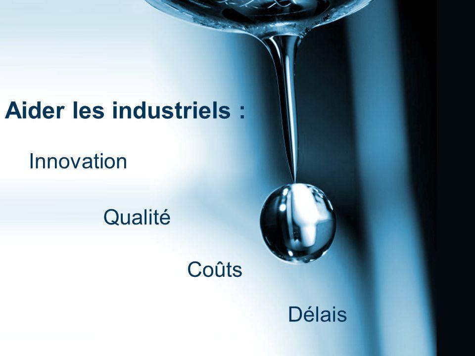 Innovation Qualité Coûts Délais Aider les industriels :