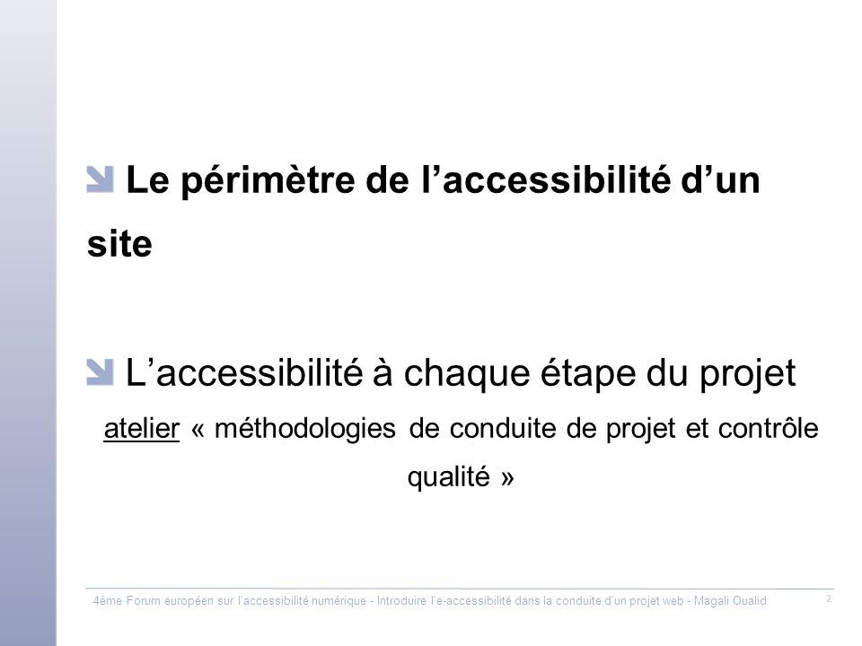 4ème Forum européen sur l'accessibilité numérique - Introduire l'e-accessibilité dans la conduite d'un projet web - Magali Oualid 2 Le périmètre de la