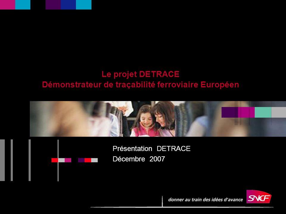 1 Le projet DETRACE Démonstrateur de traçabilité ferroviaire Européen Présentation DETRACE Décembre 2007