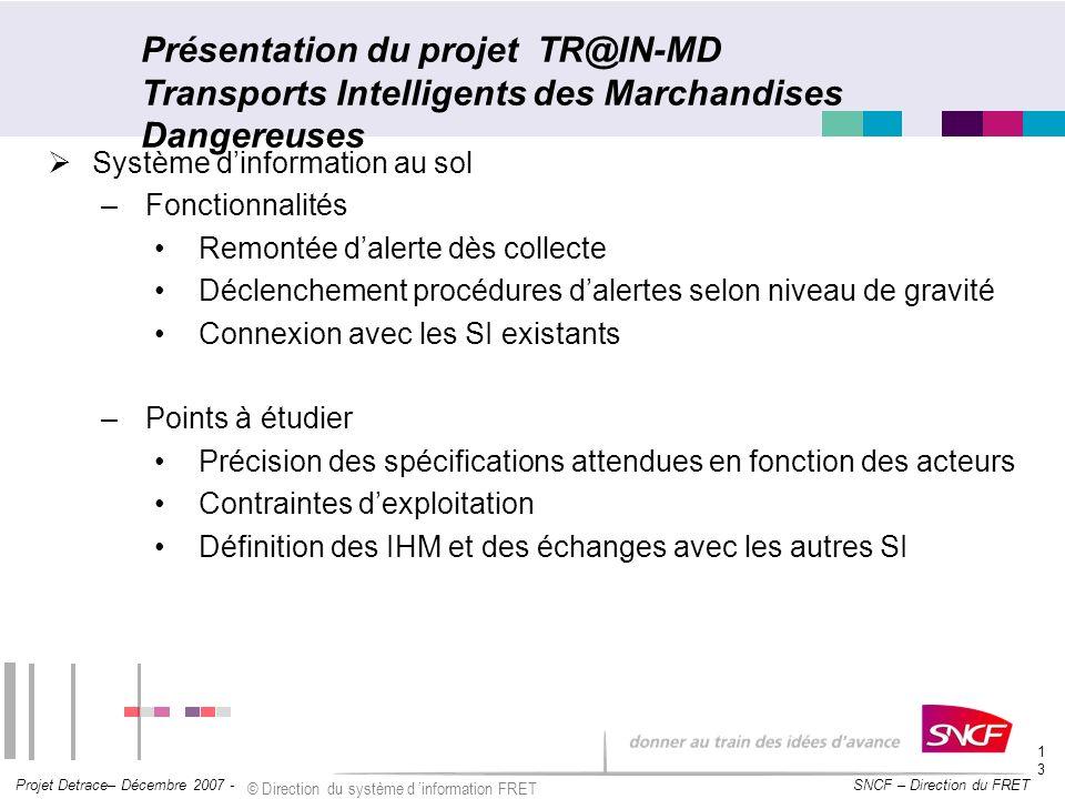 SNCF – Direction du FRET Projet Detrace– Décembre 2007 - © Direction du système d information FRET 13 Présentation du projet TR@IN-MD Transports Intel