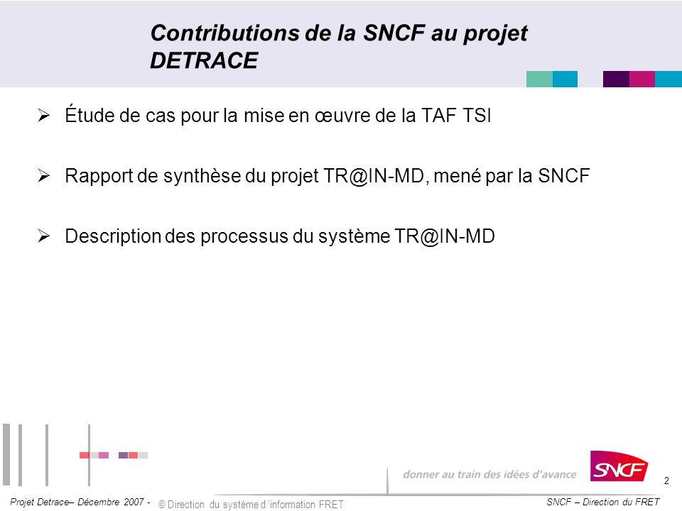 SNCF – Direction du FRET Projet Detrace– Décembre 2007 - © Direction du système d information FRET 2 Étude de cas pour la mise en œuvre de la TAF TSI