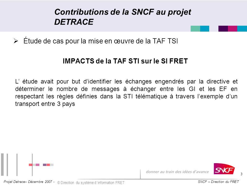 SNCF – Direction du FRET Projet Detrace– Décembre 2007 - © Direction du système d information FRET 3 Étude de cas pour la mise en œuvre de la TAF TSI