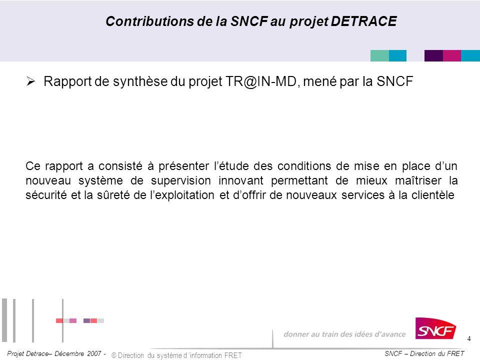 SNCF – Direction du FRET Projet Detrace– Décembre 2007 - © Direction du système d information FRET 4 Contributions de la SNCF au projet DETRACE Rappor