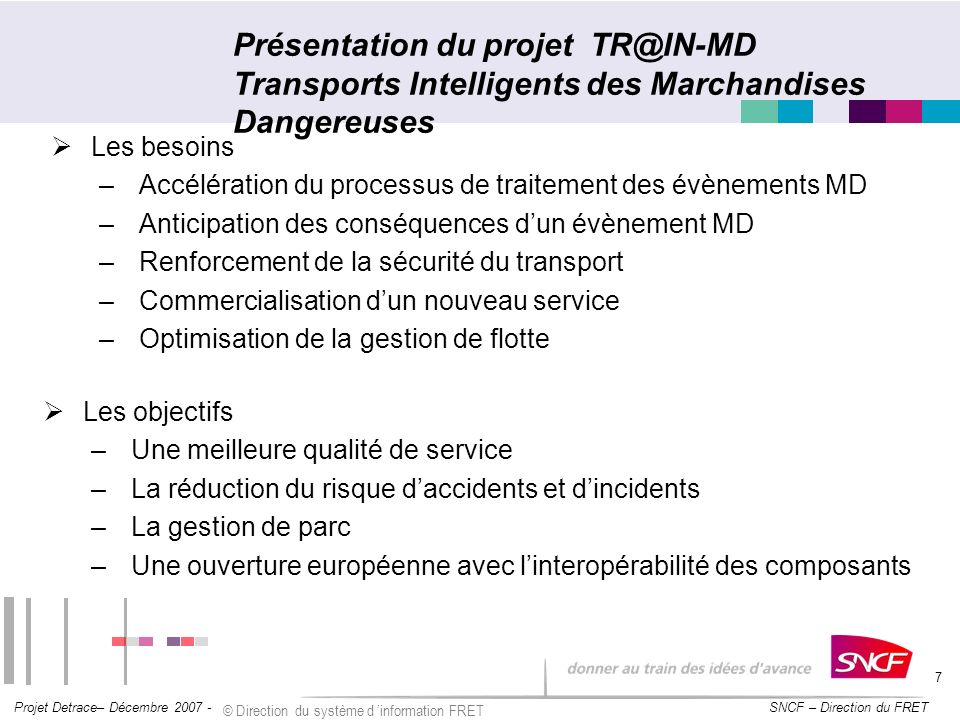 SNCF – Direction du FRET Projet Detrace– Décembre 2007 - © Direction du système d information FRET 7 Présentation du projet TR@IN-MD Transports Intell