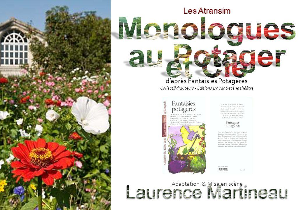 daprès Fantaisies Potagères Collectif dauteurs - Éditions Lavant-scène théâtre Adaptation & Mise en scène Les Atransim