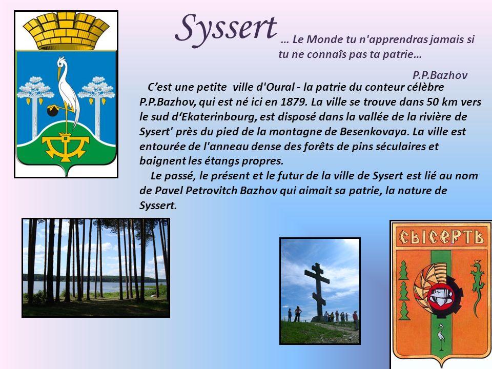 Syssert … Le Monde tu n apprendras jamais si tu ne connaîs pas ta patrie… P.P.Bazhov Cest une petite ville d Oural - la patrie du conteur célèbre P.P.Bazhov, qui est né ici en 1879.