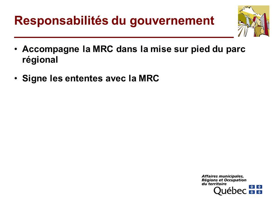 Responsabilités du gouvernement Accompagne la MRC dans la mise sur pied du parc régional Signe les ententes avec la MRC