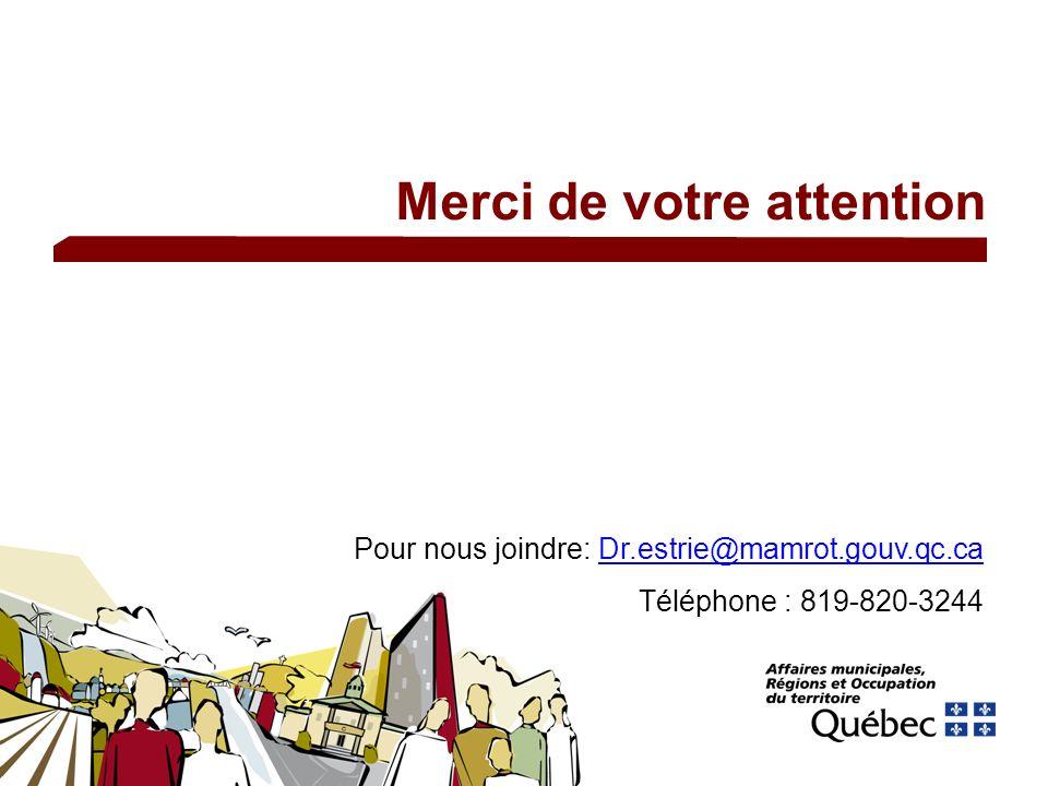 Merci de votre attention Pour nous joindre: Dr.estrie@mamrot.gouv.qc.caDr.estrie@mamrot.gouv.qc.ca Téléphone : 819-820-3244