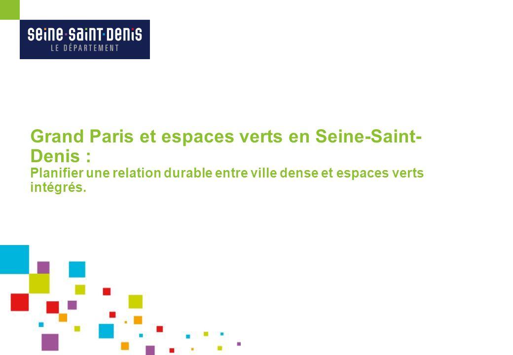 Grand Paris et espaces verts en Seine-Saint- Denis : Planifier une relation durable entre ville dense et espaces verts intégrés.