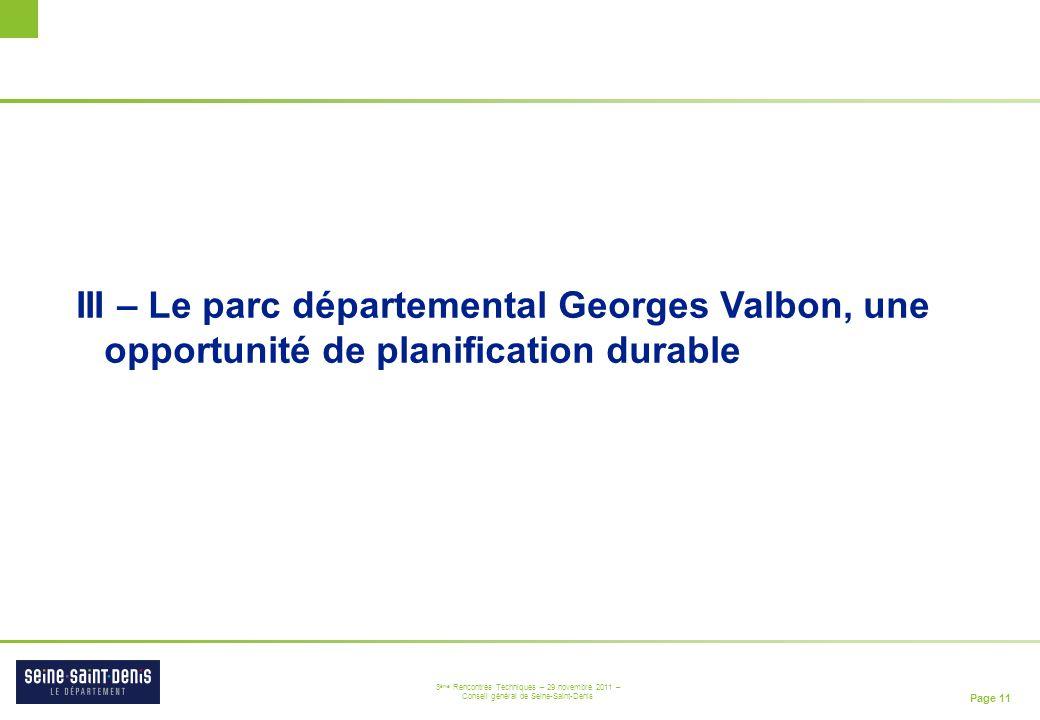 Page 11 3 ème Rencontres Techniques – 29 novembre 2011 – Conseil général de Seine-Saint-Denis III – Le parc départemental Georges Valbon, une opportun