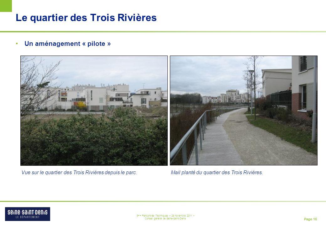 Page 16 3 ème Rencontres Techniques – 29 novembre 2011 – Conseil général de Seine-Saint-Denis Le quartier des Trois Rivières Un aménagement « pilote »