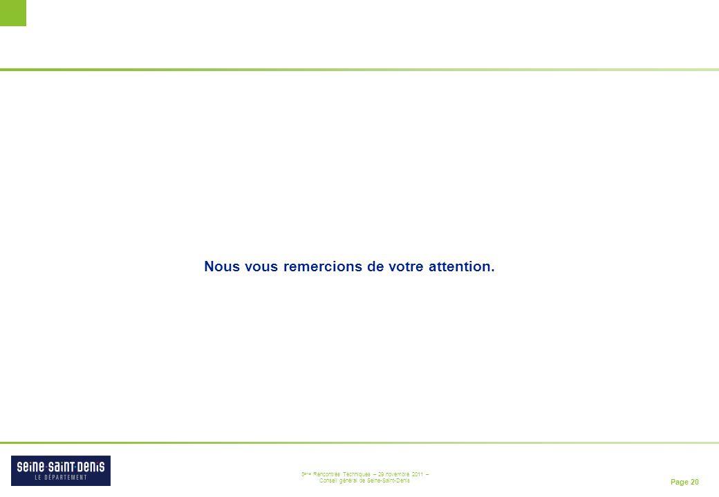 Page 20 3 ème Rencontres Techniques – 29 novembre 2011 – Conseil général de Seine-Saint-Denis Nous vous remercions de votre attention.