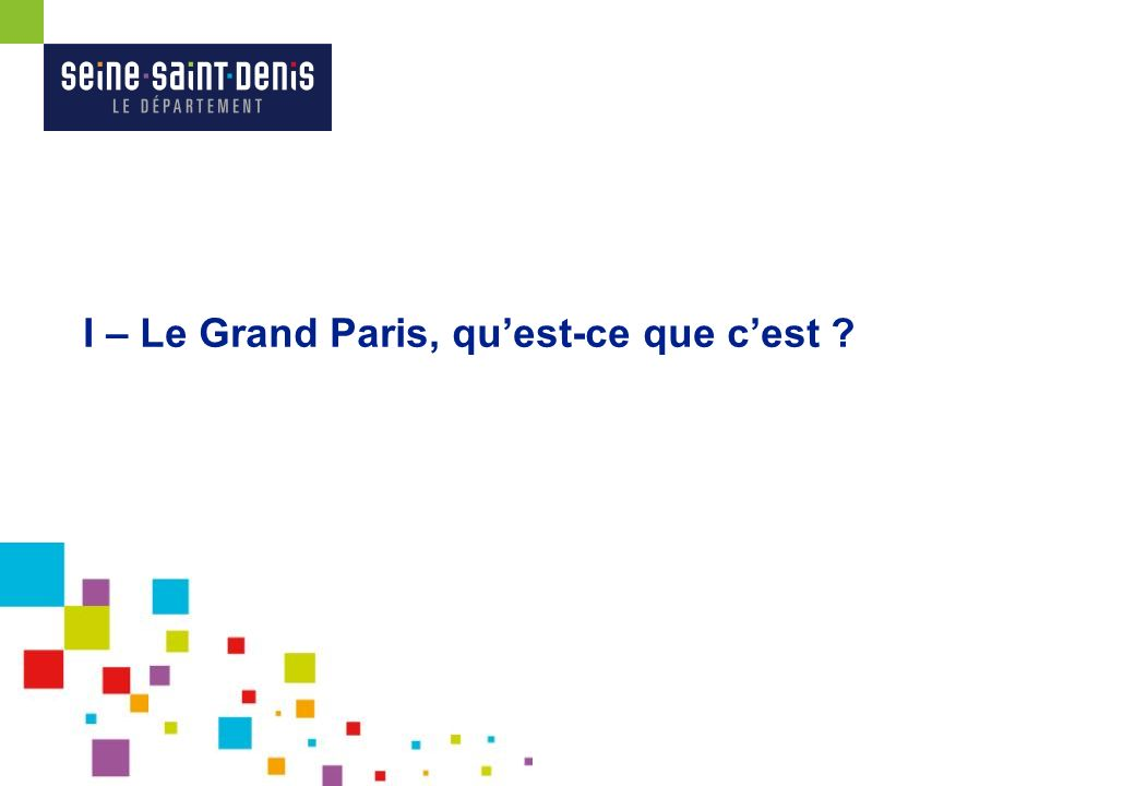 I – Le Grand Paris, quest-ce que cest ?