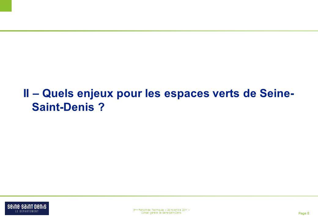 Page 8 3 ème Rencontres Techniques – 29 novembre 2011 – Conseil général de Seine-Saint-Denis II – Quels enjeux pour les espaces verts de Seine- Saint-