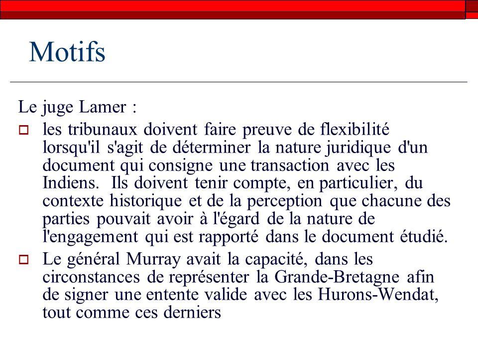 Motifs Le juge Lamer : les tribunaux doivent faire preuve de flexibilité lorsqu il s agit de déterminer la nature juridique d un document qui consigne une transaction avec les Indiens.