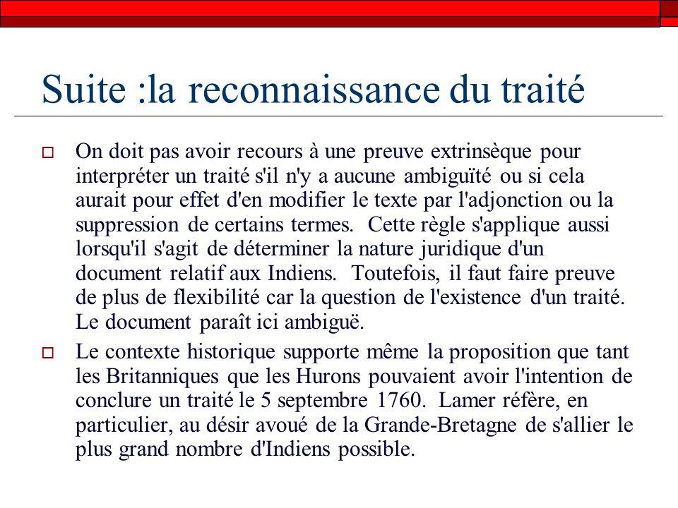 Suite :la reconnaissance du traité On doit pas avoir recours à une preuve extrinsèque pour interpréter un traité s il n y a aucune ambiguïté ou si cela aurait pour effet d en modifier le texte par l adjonction ou la suppression de certains termes.