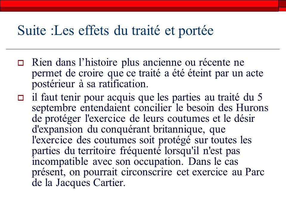 Suite :Les effets du traité et portée Rien dans lhistoire plus ancienne ou récente ne permet de croire que ce traité a été éteint par un acte postérieur à sa ratification.