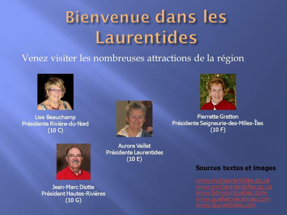 Venez visiter les nombreuses attractions de la région. Lise Beauchamp Présidente Rivière-du-Nord (10 C) Sources textes et images www.mrclaurentides,qc