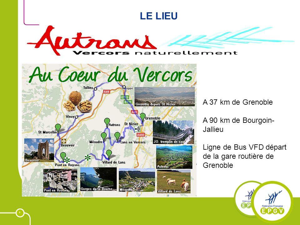 3 LE LIEU A 37 km de Grenoble A 90 km de Bourgoin- Jallieu Ligne de Bus VFD départ de la gare routière de Grenoble