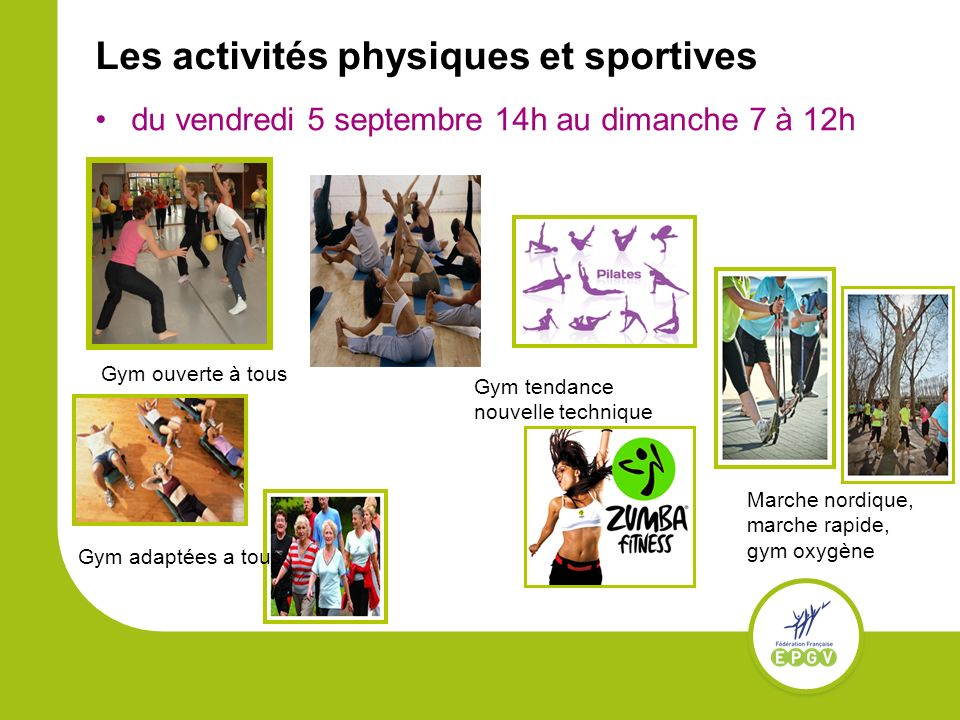 Les activités physiques et sportives du vendredi 5 septembre 14h au dimanche 7 à 12h Marche nordique, marche rapide, gym oxygène Gym tendance nouvelle technique Gym adaptées a tous Gym ouverte à tous