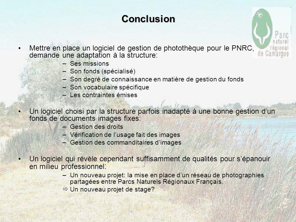Conclusion Mettre en place un logiciel de gestion de photothèque pour le PNRC, demande une adaptation à la structure: –Ses missions –Son fonds (spécia