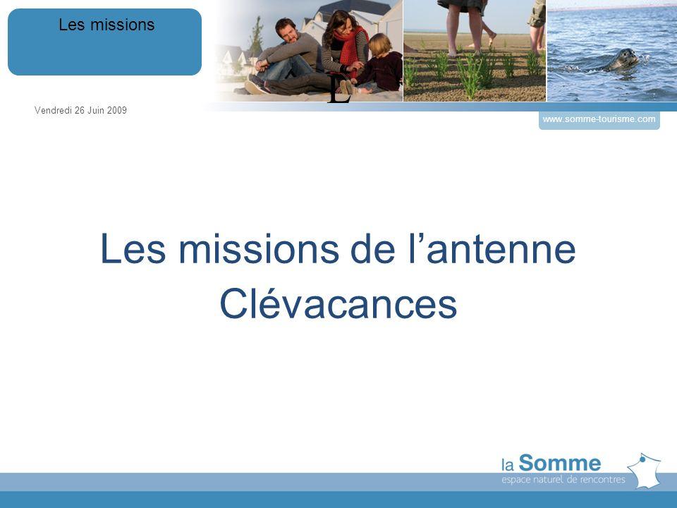 Les missions de lantenne Clévacances Vendredi 26 Juin 2009 Les missions www.somme-tourisme.com L