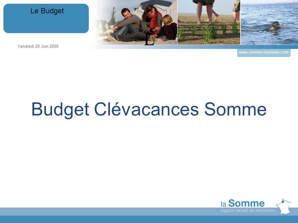 Budget Clévacances Somme Vendredi 26 Juin 2009 Le Budget www.somme-tourisme.com L