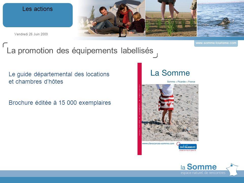 Vendredi 26 Juin 2009 Les actions www.somme-tourisme.com L Le guide départemental des locations et chambres dhôtes Brochure éditée à 15 000 exemplaires La promotion des équipements labellisés