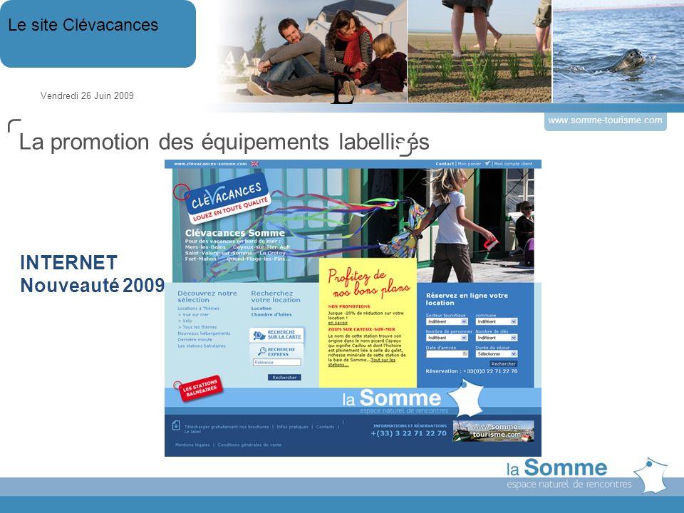 Vendredi 26 Juin 2009 Le site Clévacances www.somme-tourisme.com L La promotion des équipements labellisés INTERNET Nouveauté 2009
