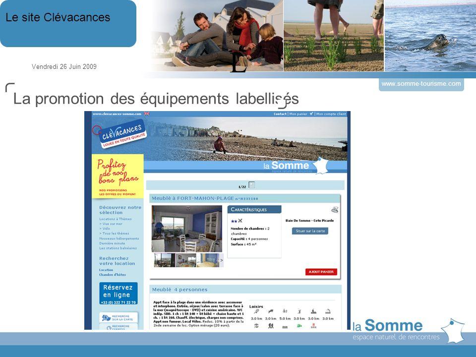Vendredi 26 Juin 2009 Le site Clévacances www.somme-tourisme.com L La promotion des équipements labellisés