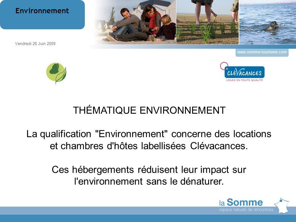 www.somme-tourisme.com THÉMATIQUE ENVIRONNEMENT La qualification Environnement concerne des locations et chambres d hôtes labellisées Clévacances.