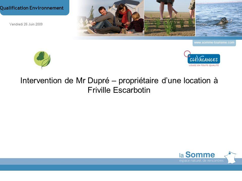 www.somme-tourisme.com Intervention de Mr Dupré – propriétaire dune location à Friville Escarbotin Vendredi 26 Juin 2009 Qualification Environnement