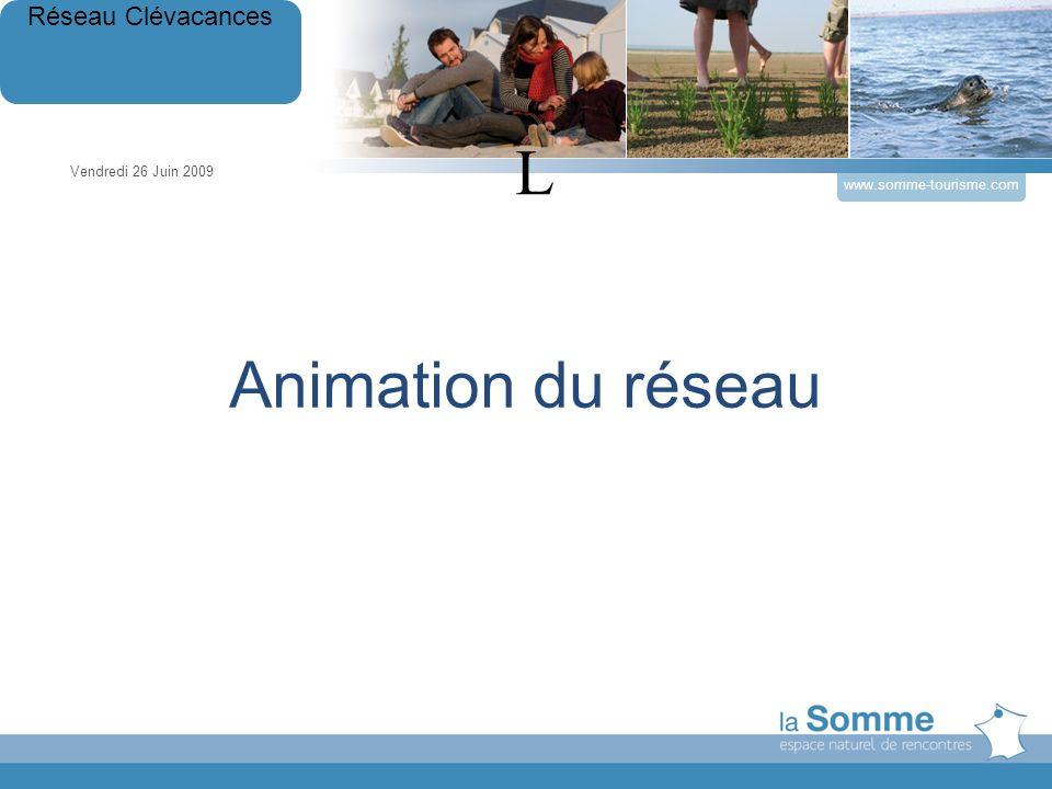 Animation du réseau Vendredi 26 Juin 2009 Réseau Clévacances www.somme-tourisme.com L