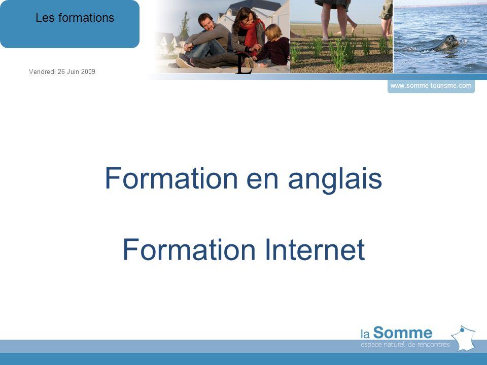 Formation en anglais Formation Internet Vendredi 26 Juin 2009 Les formations www.somme-tourisme.com L