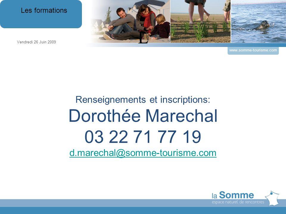 Renseignements et inscriptions: Dorothée Marechal 03 22 71 77 19 d.marechal@somme-tourisme.com Vendredi 26 Juin 2009 Les formations www.somme-tourisme.com L