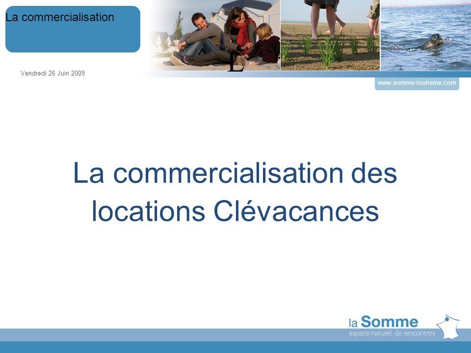 La commercialisation des locations Clévacances Vendredi 26 Juin 2009 La commercialisation www.somme-tourisme.com L