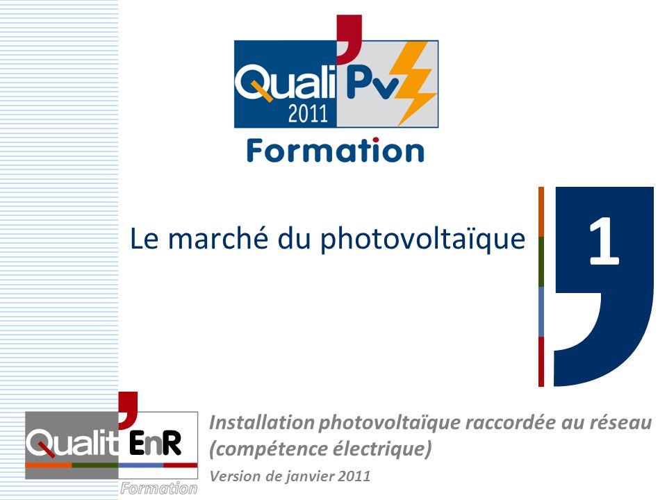 Le marché du photovoltaïque Installation photovoltaïque raccordée au réseau (compétence électrique) Version de janvier 2011 1 1