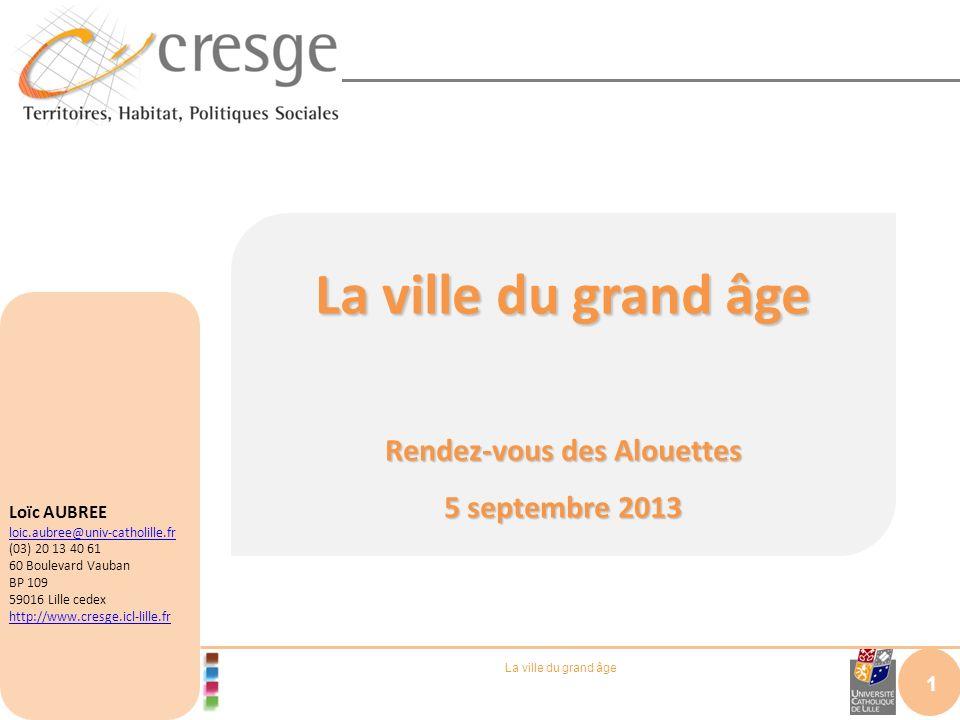 La ville du grand âge Rendez-vous des Alouettes 5 septembre 2013 2 Loïc AUBREE loic.aubree@univ-catholille.fr (03) 20 13 40 61 60 Boulevard Vauban BP 109 59016 Lille cedex http://www.cresge.icl-lille.fr http://www.dailymotion.com/video/xe0klf_vivre- ensemble-aujourd-hui-et-demai_news&start=31