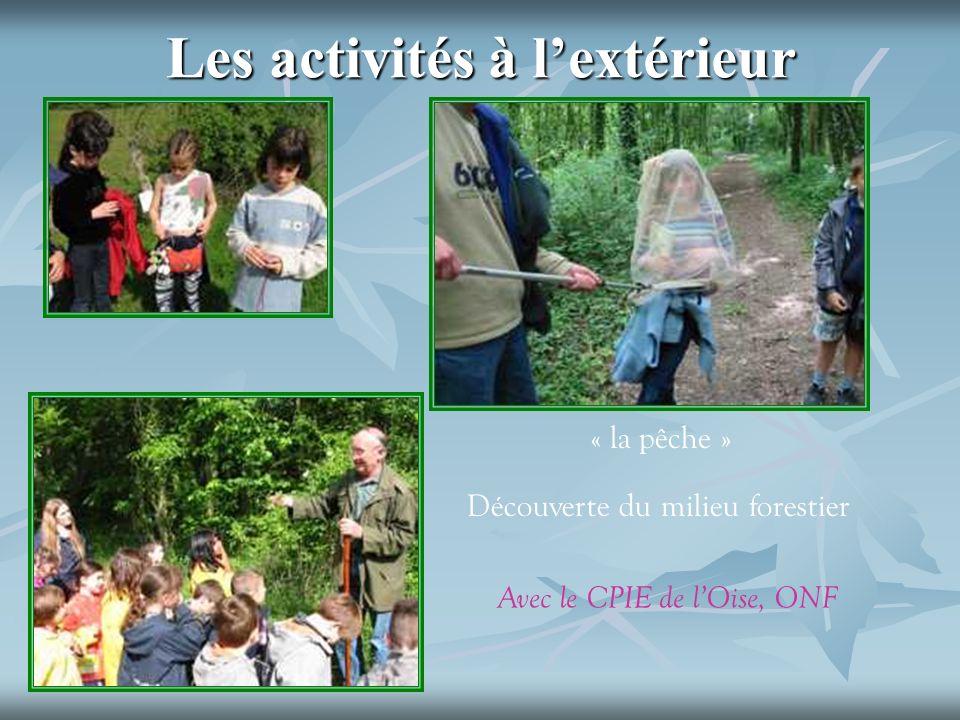 Les activités à lextérieur « la pêche » Découverte du milieu forestier Avec le CPIE de lOise, ONF
