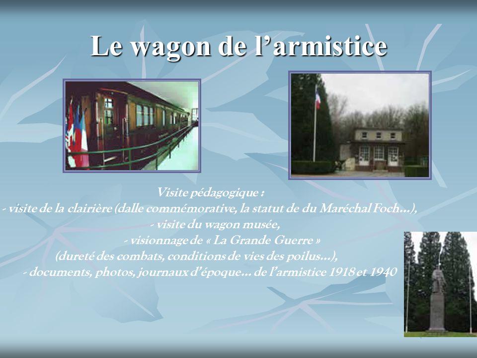 Le wagon de larmistice Visite pédagogique : - visite de la clairière (dalle commémorative, la statut de du Maréchal Foch…), - visite du wagon musée, -
