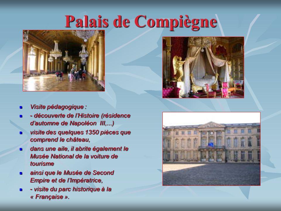 Palais de Compiègne Visite pédagogique : Visite pédagogique : - découverte de lHistoire (résidence dautomne de Napoléon III,...) - découverte de lHist
