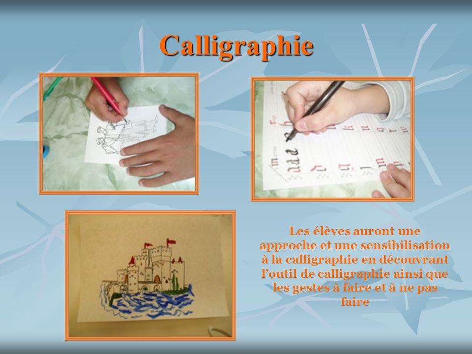 Calligraphie Les élèves auront une approche et une sensibilisation à la calligraphie en découvrant loutil de calligraphie ainsi que les gestes à faire