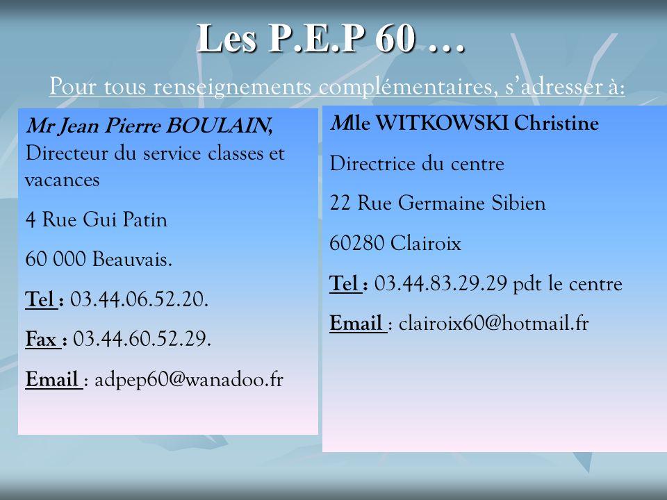 Les P.E.P 60 … Mr Jean Pierre BOULAIN, Directeur du service classes et vacances 4 Rue Gui Patin 60 000 Beauvais. Tel : 03.44.06.52.20. Fax : 03.44.60.