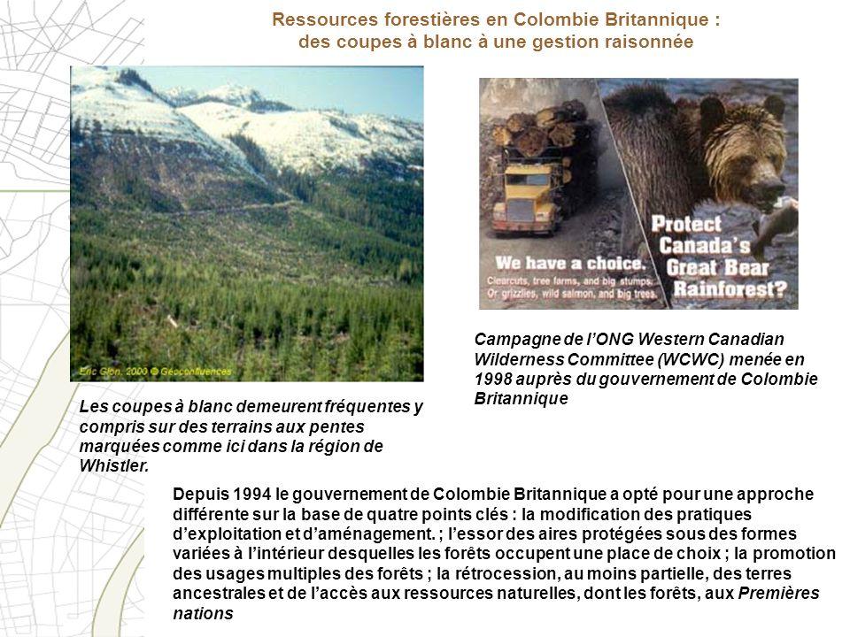 Ressources forestières en Colombie Britannique : des coupes à blanc à une gestion raisonnée Depuis 1994 le gouvernement de Colombie Britannique a opté
