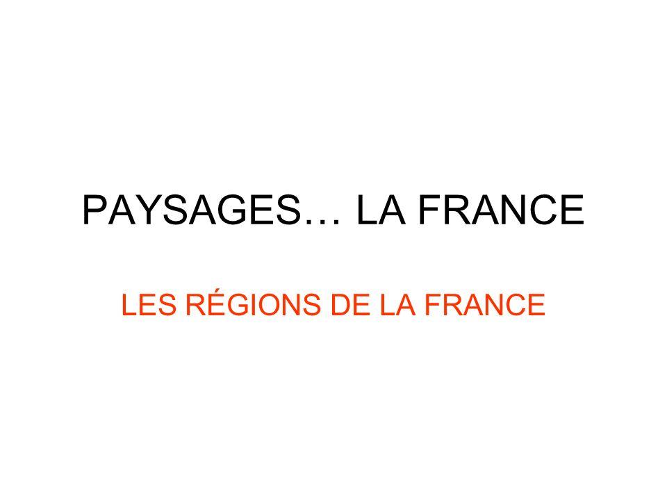 PAYSAGES… LA FRANCE LES RÉGIONS DE LA FRANCE