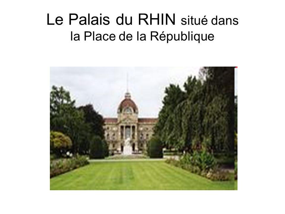Le Palais du RHIN situé dans la Place de la République