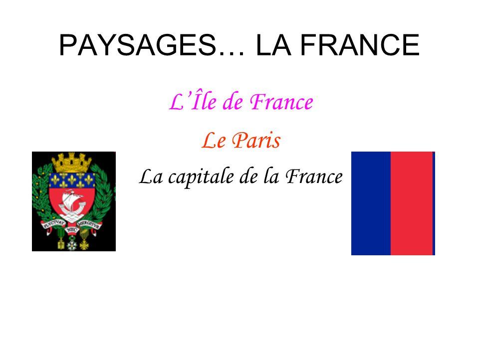 PAYSAGES… LA FRANCE LÎle de France Le Paris La capitale de la France